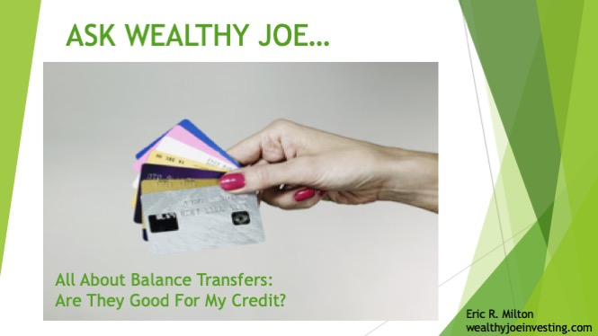 Ask Wealthy Joe: All About Balance Transfers. Are They Good For My Credit?