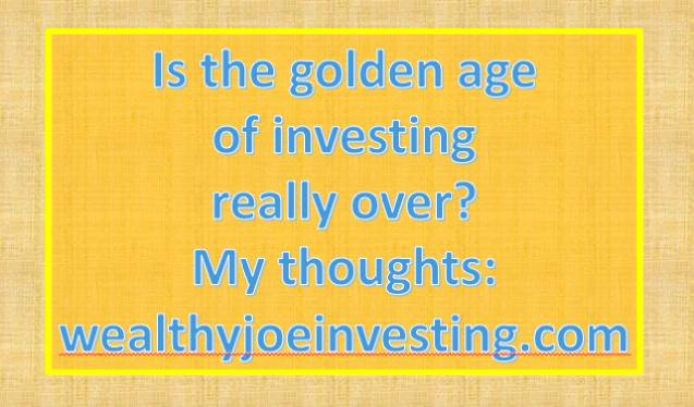 Is The Golden Age Of Investing ReallyOver?